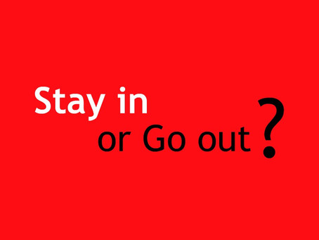Stay in or Go out?