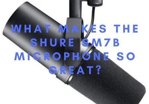What Makes the Shure SM7B Microphone so great?