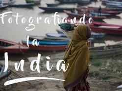 Fotografíando la India, todo un ejercicio de aprendizaje.