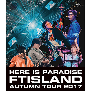 FTISLAND Autumn Tour 2017 -Here is Paradise-