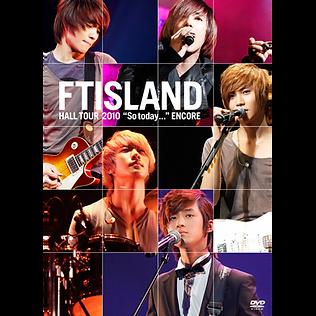 "FTISLAND HALL TOUR 2010 ""So today..."" ENCORE"