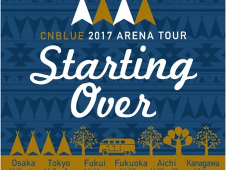 CNBLUE 2017 ARENA TOUR ~Starting Over~