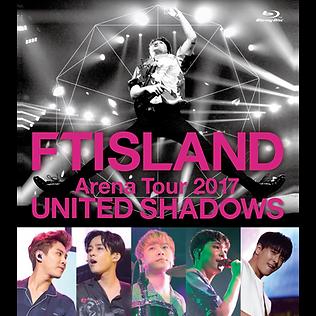 FTISLAND Arena Tour 2017 - UNITED SHADOWS -