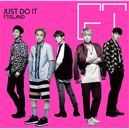 FTISLAND 16th Single「JUST DO IT」