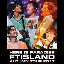 FTISLAND Autumn Tour 2017 -Here is Paradise-