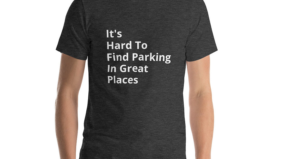 """It's Hard to Find Parking in Great Places"" - Short-Sleeve Unisex T-Shirt"