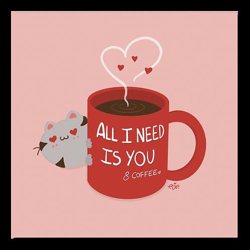 Kawaii Cat All I need is You & Coffee Art Print