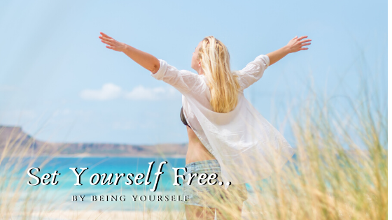 Set Yourself Free by Being Yourself