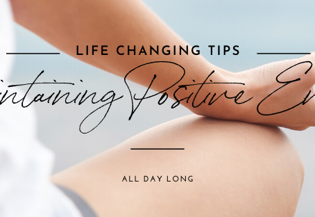 Life Changing Tips For Maintaining Positive Energy All Day