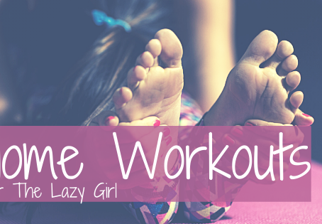 Home Workouts for the Lazy Girl