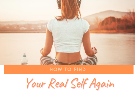 How to Find Your Real Self Again