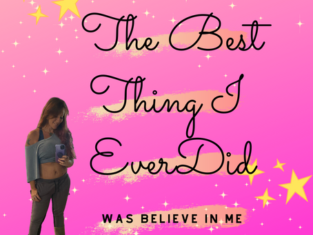 The Best Thing I Ever Did Was Believe In Myself! ❤️