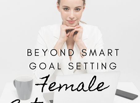 Beyond SMART: Goal Setting for Female Entrepreneurs