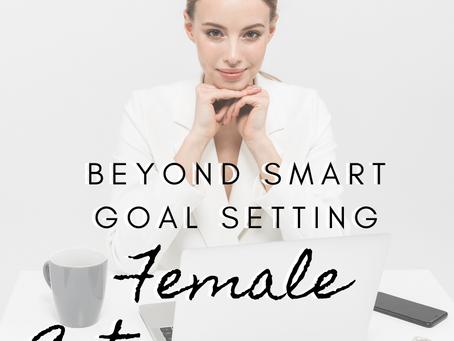Beyond SMART: Goal Setting for Female Entrepreneurs