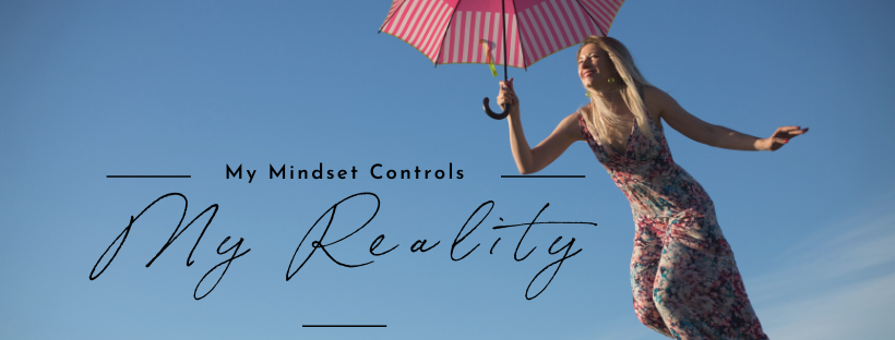 My Mindset Controls My Reality.
