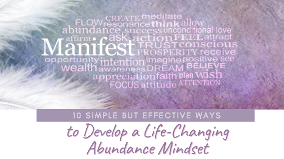 10 Simple but Effective Ways to Develop a Life-Changing Abundance Mindset