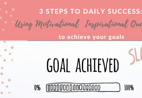 3 Steps to Daily Success: Using Motivational & Inspirational Quotes to Achieve Your Goals