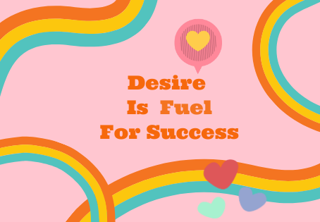 Desire, Fuel for success: How to Keep it Alive and Burning Strong 🔥🔥