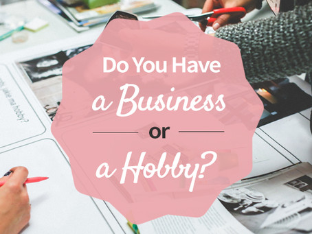 Do You Have a Business or a Hobby?