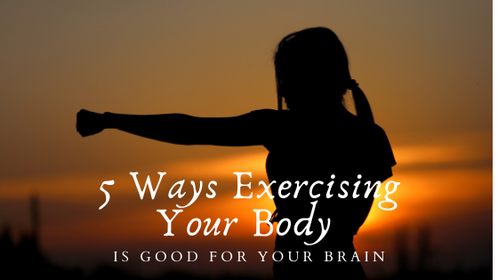 5 Ways Exercising Your Body is Good for Your Brain