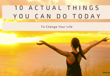 10 Actual Things You Can Do Today To Change Your Life