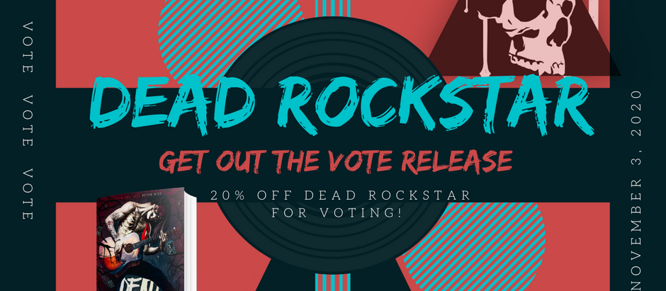DEAD ROCKSTAR RELEASE: Get out the vote!
