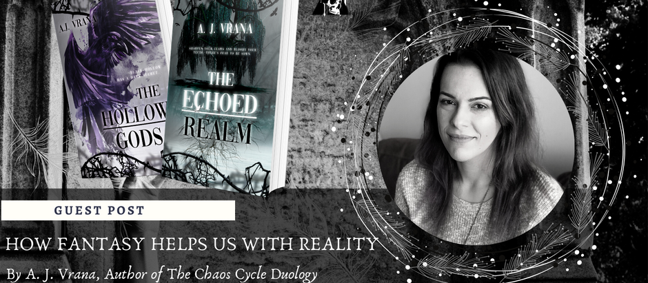 HOW FANTASY HELPS US WITH REALITY: A Guest Post by A. J. Vrana, author of The Chaos Cycle Duology