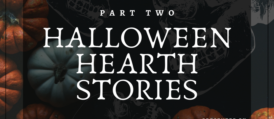 HALLOWEEN HEARTH STORIES: Part Two