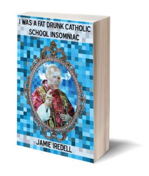 Cover+Iredell+I+was+a+Fat+Drunk+Catholic.jpg