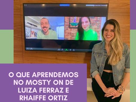 O que aprendemos no MOSTY ON de Luiza Ferraz e Rhaiffe Ortiz.