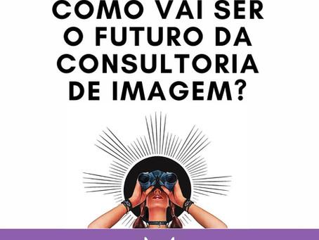 Como vai ser o futuro da Consultoria de Imagem?