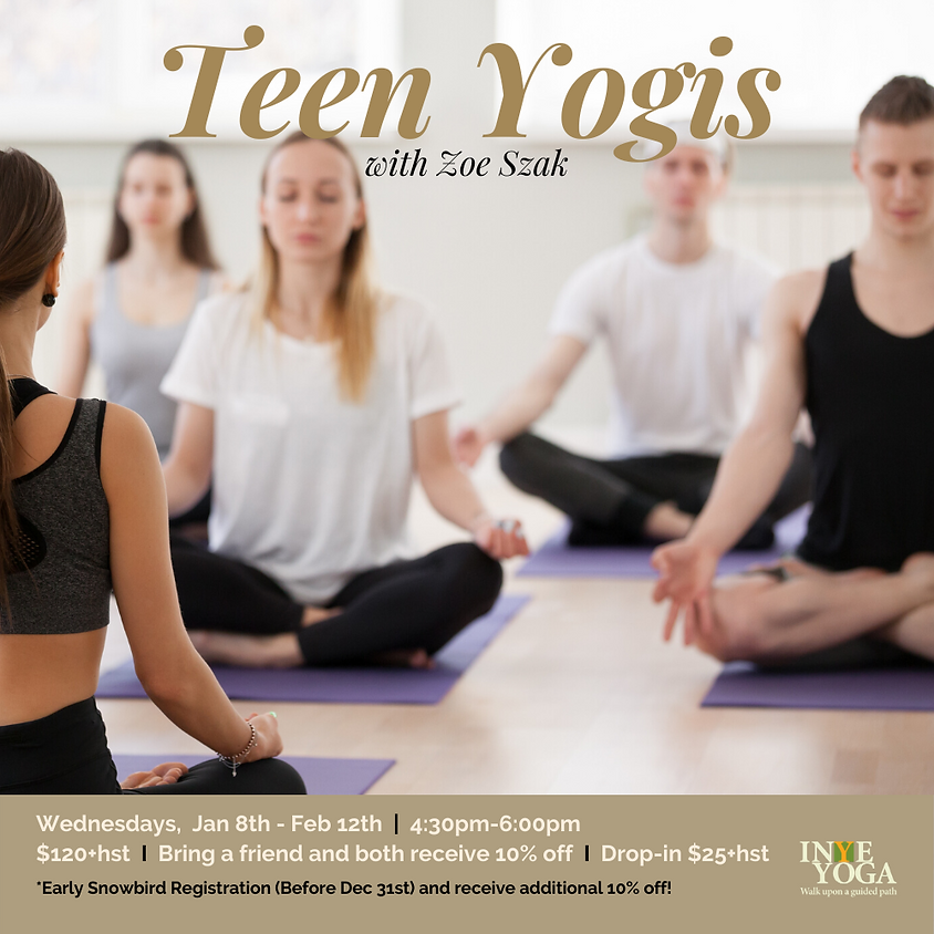 TEEN YOGIS (6 WEEKS SERIES: JAN 8TH-FEB 12TH)