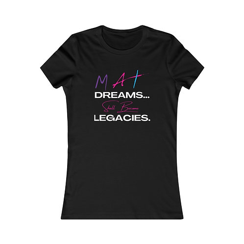 M.A.I. Dreams Shall Become Legacies Women's Favorite Tee