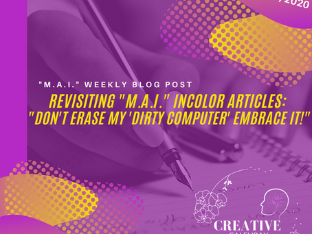 """Revisiting """"M.A.I."""" INCOLOR ARTICLES: """"Don't Erase my 'Dirty Computer' Embrace it!"""""""