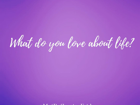 What do you love about life?