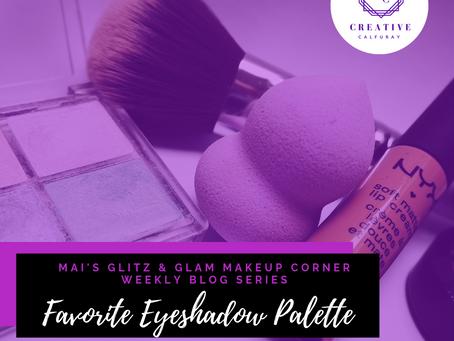 "MAI's Glitz & Glam Makeup Corner: ""Favorite Eyeshadow Palettes"""