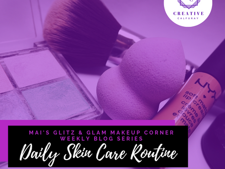 MAI's Glitz and Glam Makeup Corner: Daily Skin Care Regimen