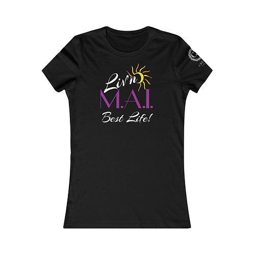 Liv'n M.A.I. Best Life 2! Women's Favorite Tee by Creative Calfuray