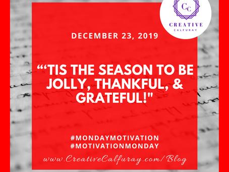 'Tis the season to be jolly, thankful, & grateful!