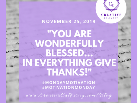 You are wonderfully blessed...In everything give thanks!