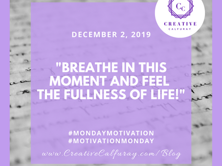 Breathe in this moment and feel the fullness of life!