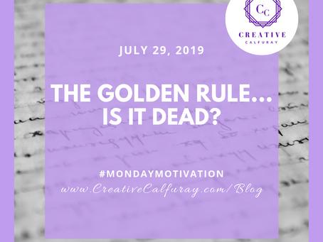 """""""The golden rule""""...is it dead?"""