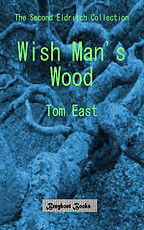 Wish Man's Wood is the second Eldritch collection. Click for details.