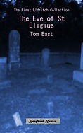 The Eve of St Eligius - the first Eldritch Collection