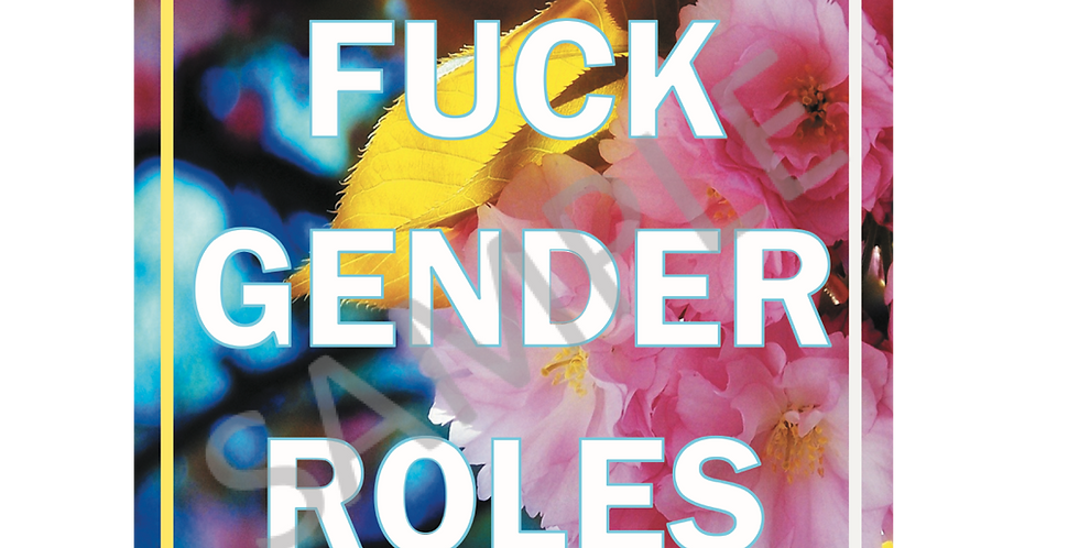 Fuck Gender Roles Summer Flowers Poster (A3)