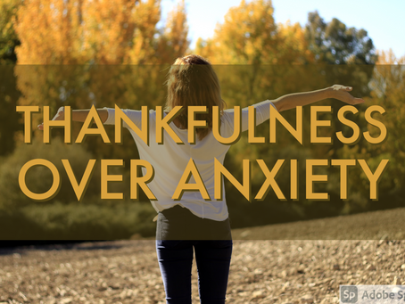 Thankfulness Over Anxiety