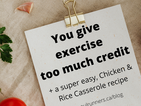 You give exercise too much credit. Plus, a super easy, Chicken and Rice Casserole recipe.