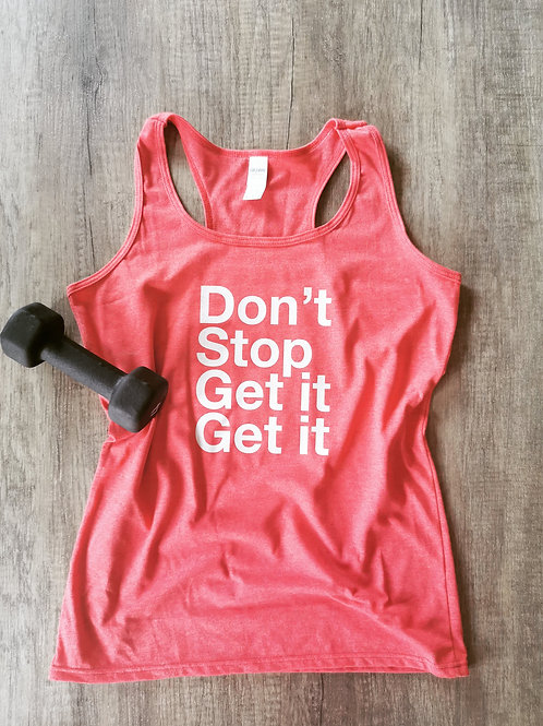 Don't Stop Get It Get It Workout Tank