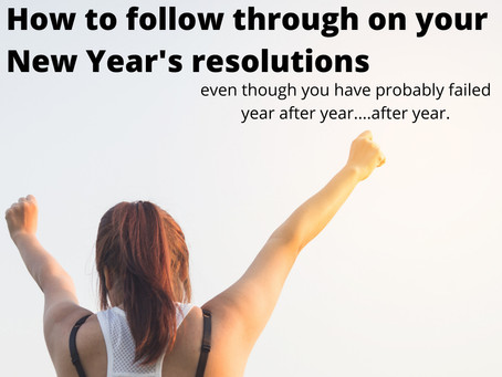 How to follow through on your New Year's resolutions, even though you have probably failed before.