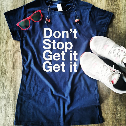 Don't Stop Get It Get It. Workout Tee